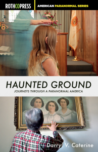 """Haunted Ground: Journeys Through A Paranormal America"" by Darryl V. Caterine"