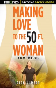 "Rick Lupert's ""Making Love to the 50 Ft. Woman"""