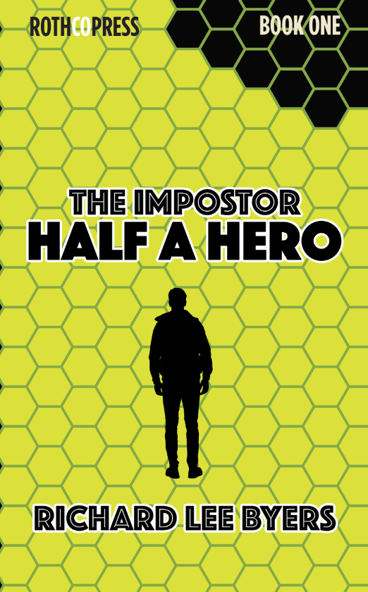 The Imposter: Half a Hero by Richard Lee Byers. Book One in The Imposter series.